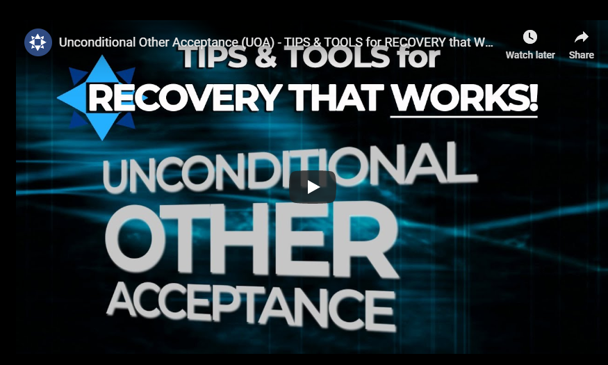 [Video] Unconditional Other Acceptance (UOA) – Tips & Tools for Recovery that Works!