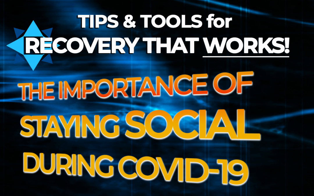 [Video] The Importance of Staying Social During COVID-19 – Tips & Tools for Recovery That Works!